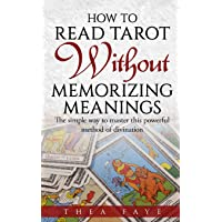 How to Read Tarot Without Memorizing Meanings: The simple way to master this powerful method of divination