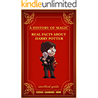 • A HISTORY OF MAGIC – REAL FACTS ABOUT HARRY POTTER: unoffical guide (English Edition)