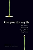 The Purity Myth: How America's Obsession with Virginity Is Hurting Young Women