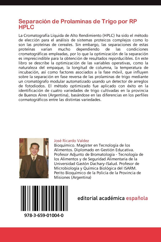 Separación de Prolaminas de Trigo por RP HPLC: Una aproximación al análisis de proteínas en alimentos (Spanish Edition): José Ricardo Valdez: 9783659010040: ...