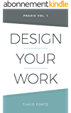 Design Your Work: Praxis Volume 1 (English Edition)