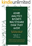 Adobe Analytics Business Practitioner Exam Study Guide: Adobe 9A0-412 Version: 1.1 FULLY UPDATED