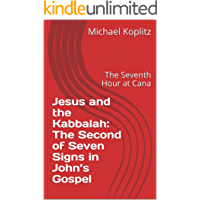 Jesus and the Kabbalah: The Second of Seven Signs in John's Gospel: The Seventh Hour at Cana (English Edition)