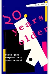 20 Years Older: Rebel Girl Morphed Into Havoc Woman Kindle Edition
