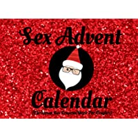 Sex Advent Calendar (Christmas Sex Coupons Book For Couples): 24 Days Of Sex Play For Him and Her To Get Kinky And…