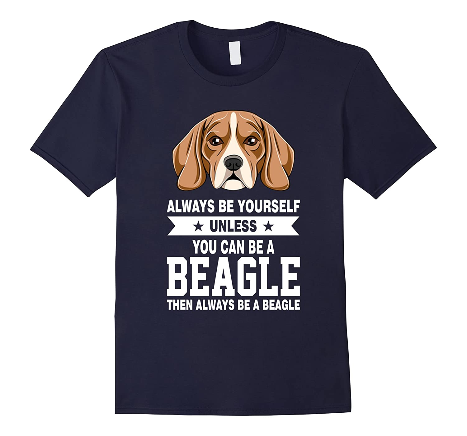 Always Be Yourself Unless You Can Be A Beagle T shirt-TJ