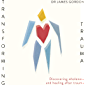 Transforming Trauma: Discovering Wholeness and Healing After Trauma
