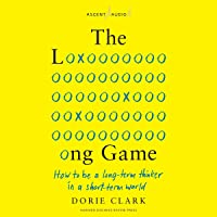 The Long Game: How to Be a Long-Term Thinker in a Short-Term World