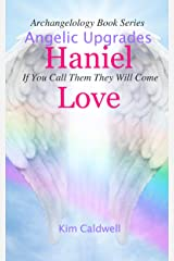 Archangelology, Haniel, Love: If You Call Them They Will Come Kindle Edition