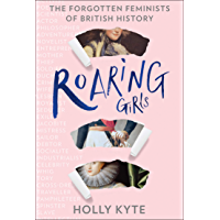 Roaring Girls: The forgotten feminists of British history (English Edition)