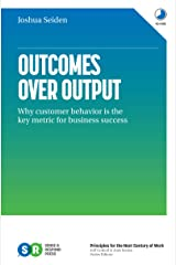 Outcomes Over Output: Why customer behavior is the key metric for business success Kindle Edition