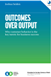 Outcomes Over Output: Why customer behavior is the key metric for business success