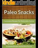 Paleo Snack Recipes: Convenient Recipes For Delectable Cuisine (The Easy Recipe Book 44)