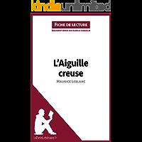 L'Aiguille creuse de Maurice Leblanc (Fiche de lecture): Résumé complet et analyse détaillée de l'oeuvre (French Edition)