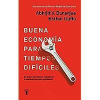 La Buena Economía: En Busca de Mejores Soluciones a Nuestros Mayores Problemas / Good Economics for Hard Times