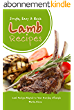 Simple, Easy & Quick Lamb Recipes: Lamb Recipes Adapted to Your Everyday Lifestyle (English Edition)