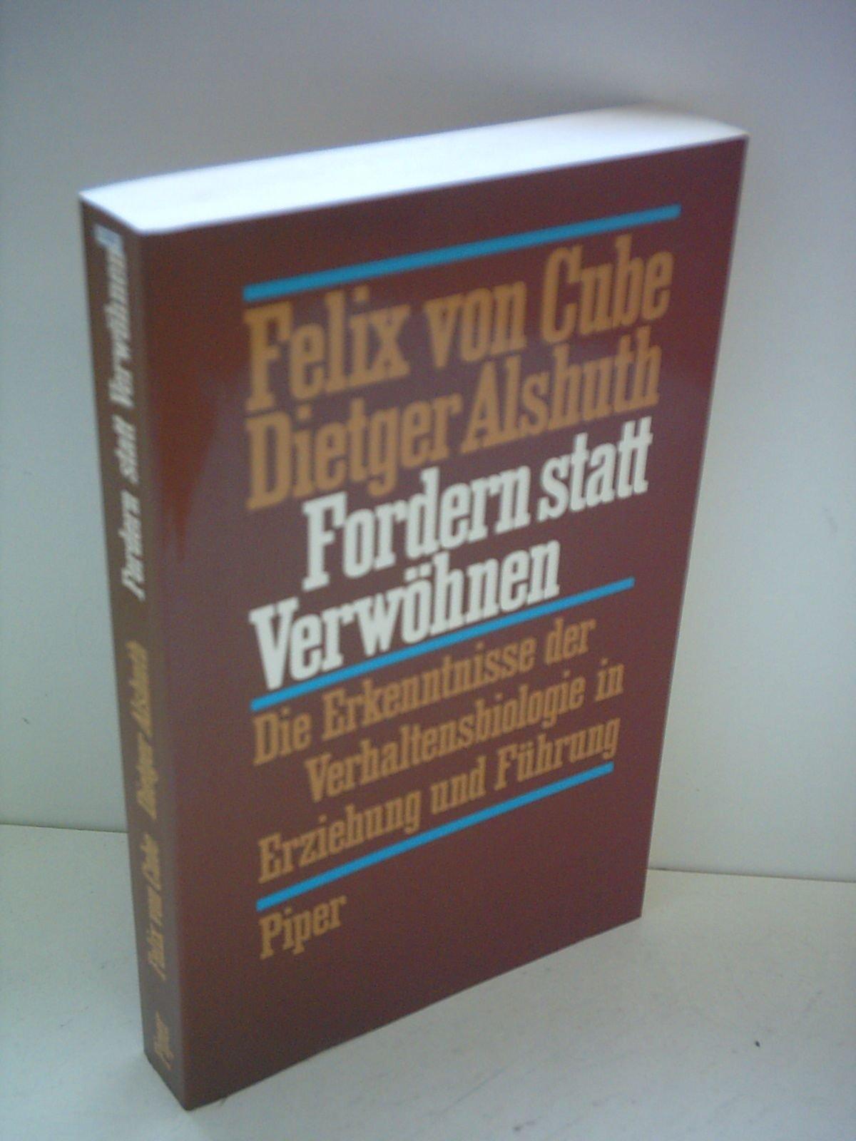 Felix von Cube: Fordern statt Verwöhnen - Die Erkenntnisse der Verhaltensbiologie in Erziehung und Führung