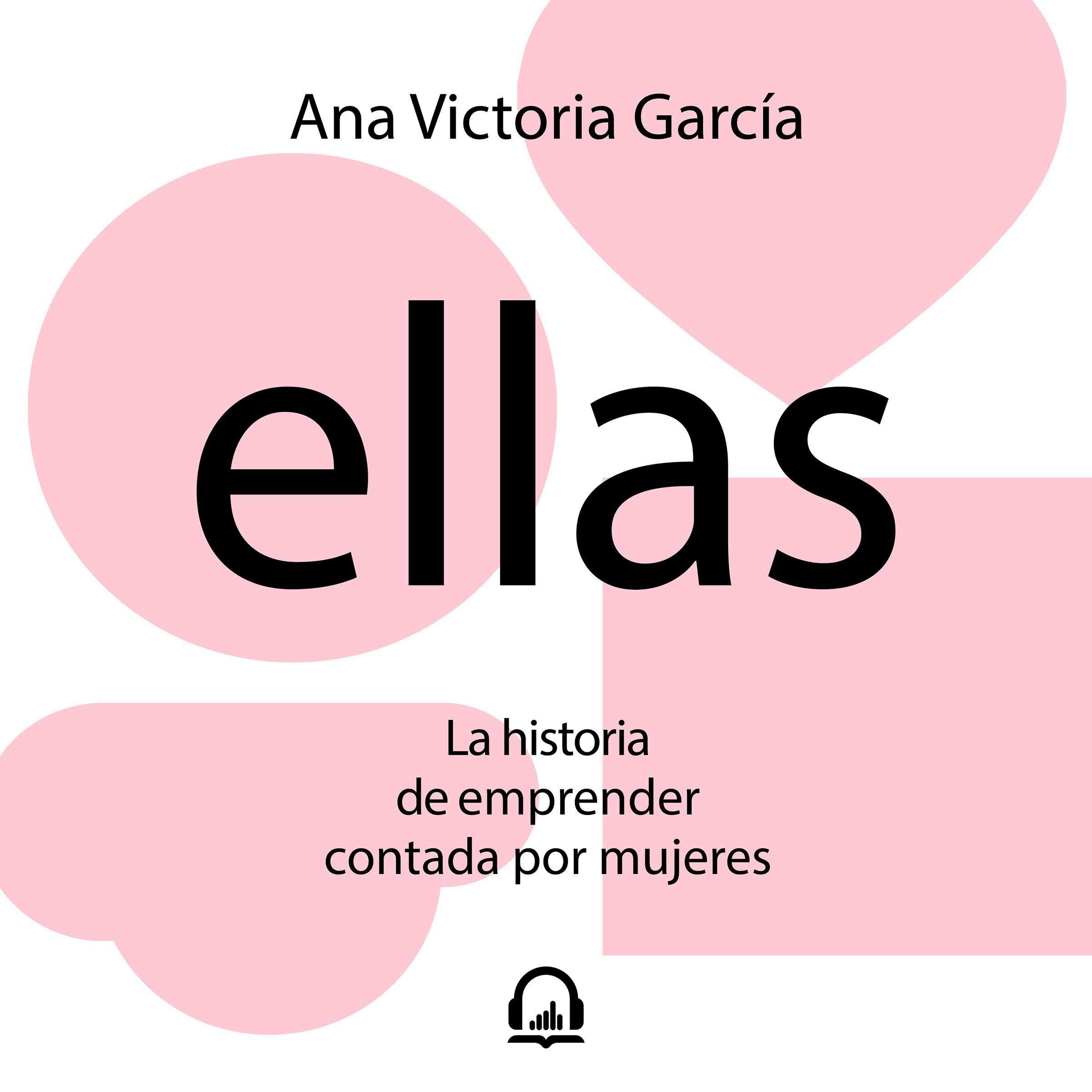 Ellas [They]: La historia de emprender contada por mujeres [The History of Entrepreneurship Told by Women]