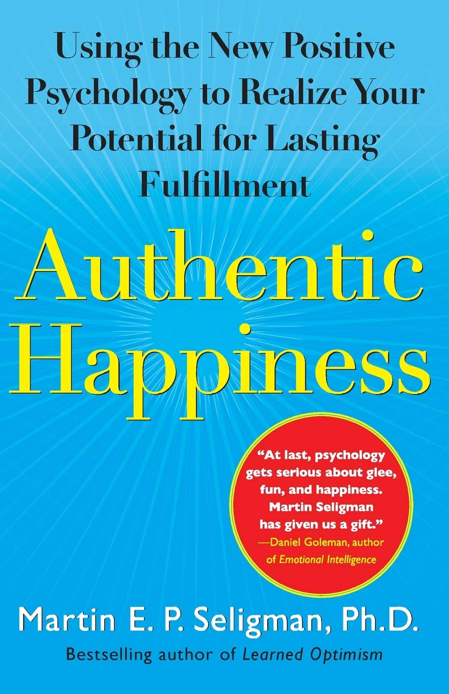 Authentic Happiness: Using the New Positive Psychology to Realize Your  Potential for Lasting Fulfillment: Seligman, Martin E. P.: 8601404545245:  Amazon.com: Books