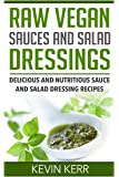 Raw Vegan Sauces and Salad Dressings: Delicious and Nutritious Sauce and Salad Dressing Recipes.