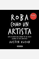 Roba como un artista: Las 10 cosas que nadie te ha dicho acerca de ser creativo (Spanish Edition) Kindle Edition