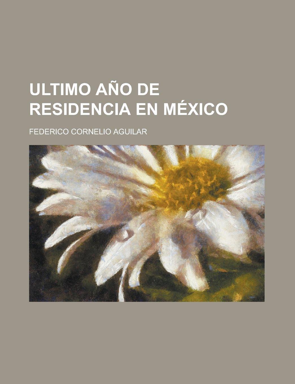 Ultimo año de residencia en México (Spanish Edition): Federico Cornelio Aguilar: 9781231284285: Amazon.com: Books