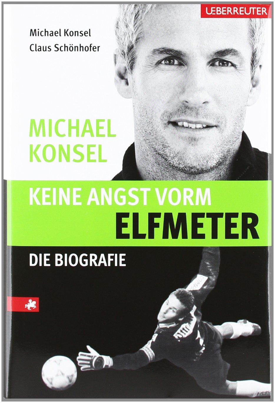 Keine Angst vorm Elfmeter: Michael Konsel Die Biografie