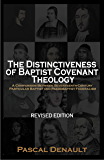 The Distinctiveness of Baptist Covenant Theology: A Comparison Between Seventeenth-Century Particular Baptist and Paedobaptist Federalism [Revised Edition]