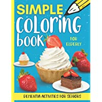 Dementia Activities for Seniors: Simple and Easy Coloring Book for Elderly with food, cupcakes, drinks... and much more.