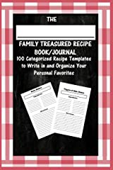 THE FAMILY TREASURED RECIPE BOOK/JOURNAL: 100 Categorized Recipe Templates to Write in and Organize Your Personal Favorites Paperback