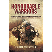 Honourable Warriors: Fighting the Taliban in Afghanistan- A Front-line Account of the British Army's Battle for Helmand
