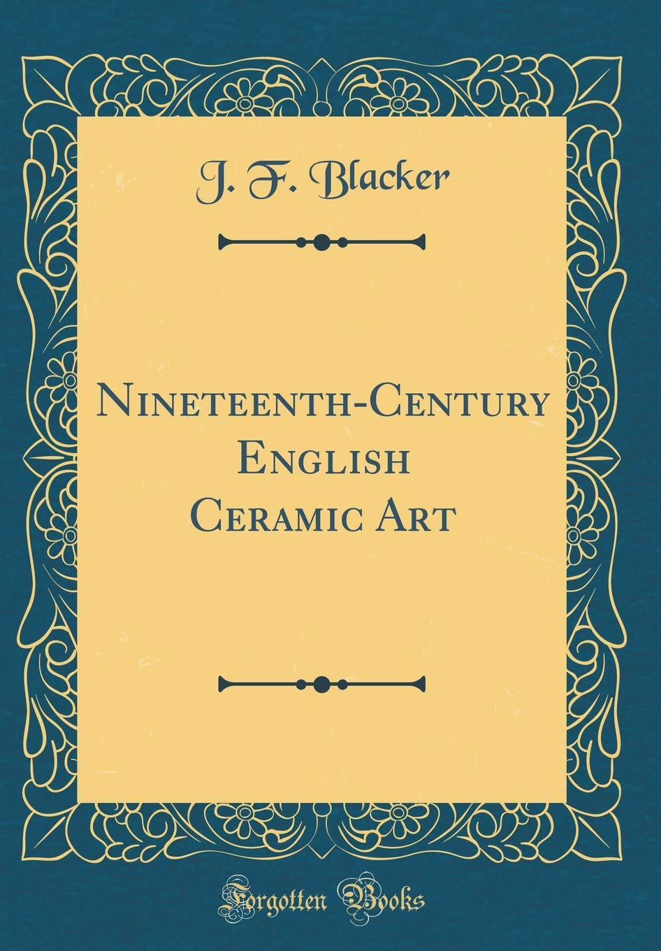 Read Online Nineteenth-Century English Ceramic Art (Classic Reprint) ebook