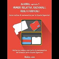 Algebra - Capitolo 1 - Numeri relativi, razionali, reali e radicali (Algebra per il biennio)