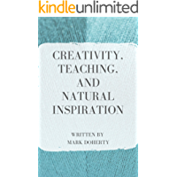 Creativity, Teaching, and Natural Inspiration (English Edition)