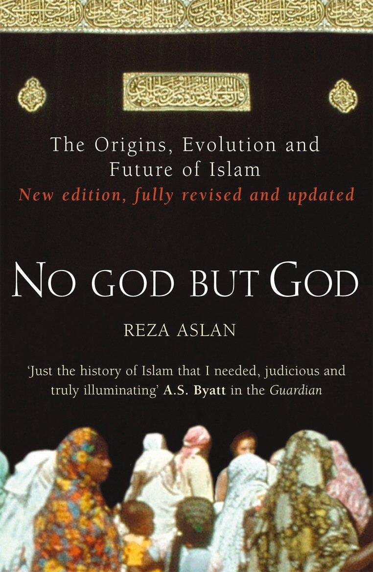 No God But God The Origins Evolution And Future Of Islam By Reza Aslan