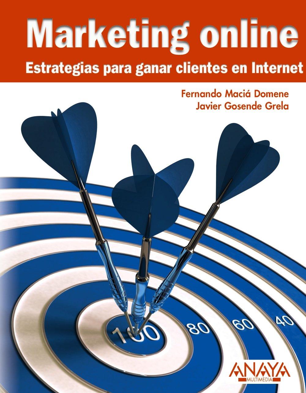 Marketing online.Estrategias para ganar clientes en Internet (Títulos Especiales) Tapa blanda – 7 jun 2010 Fernando Maciá Domene Javier Gosende Grela ANAYA MULTIMEDIA 8441527644
