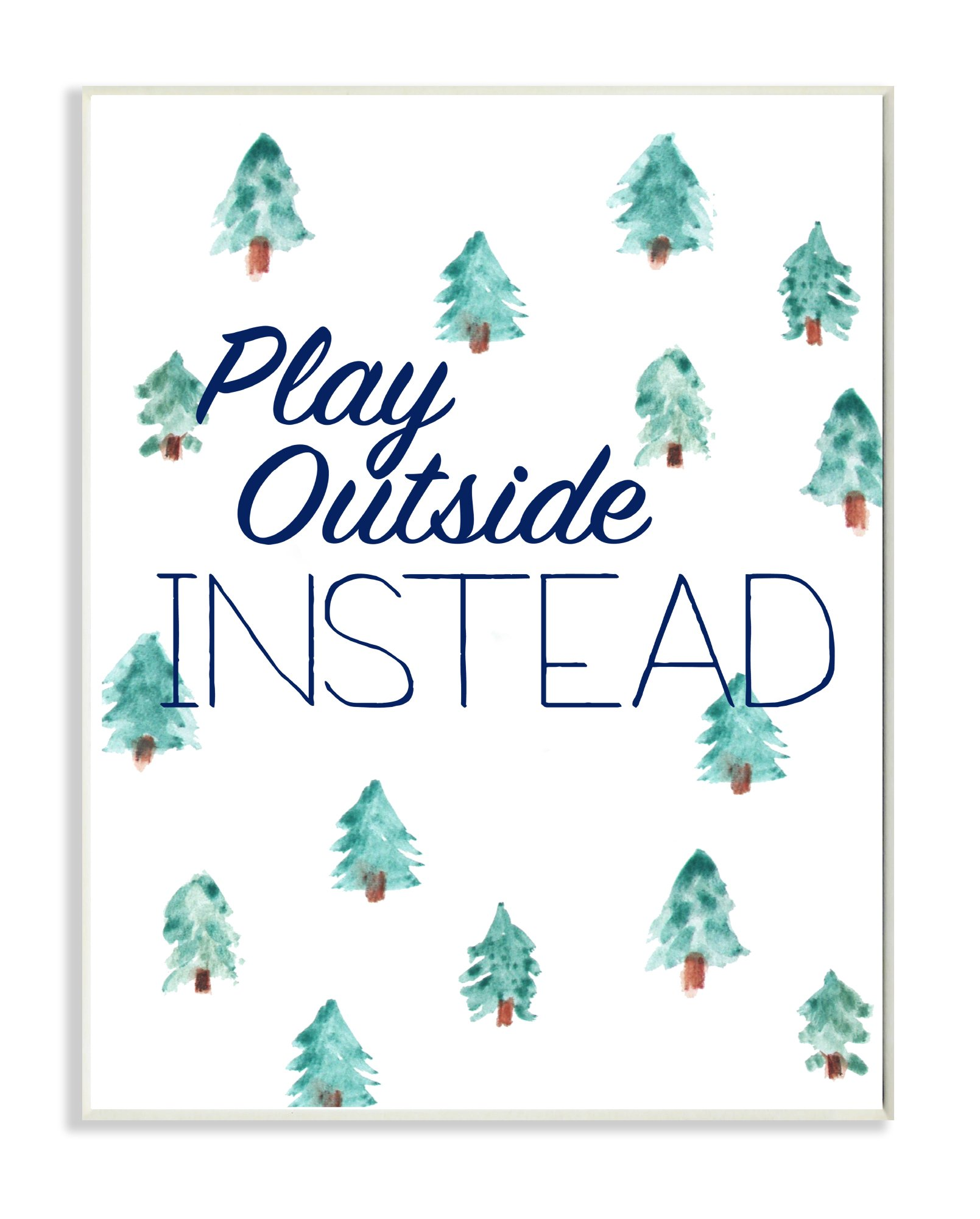 Stupell Home Décor Play Outside Instead Pine Trees Wall Plaque Art, 10 x 0.5 x 15, Proudly Made in USA