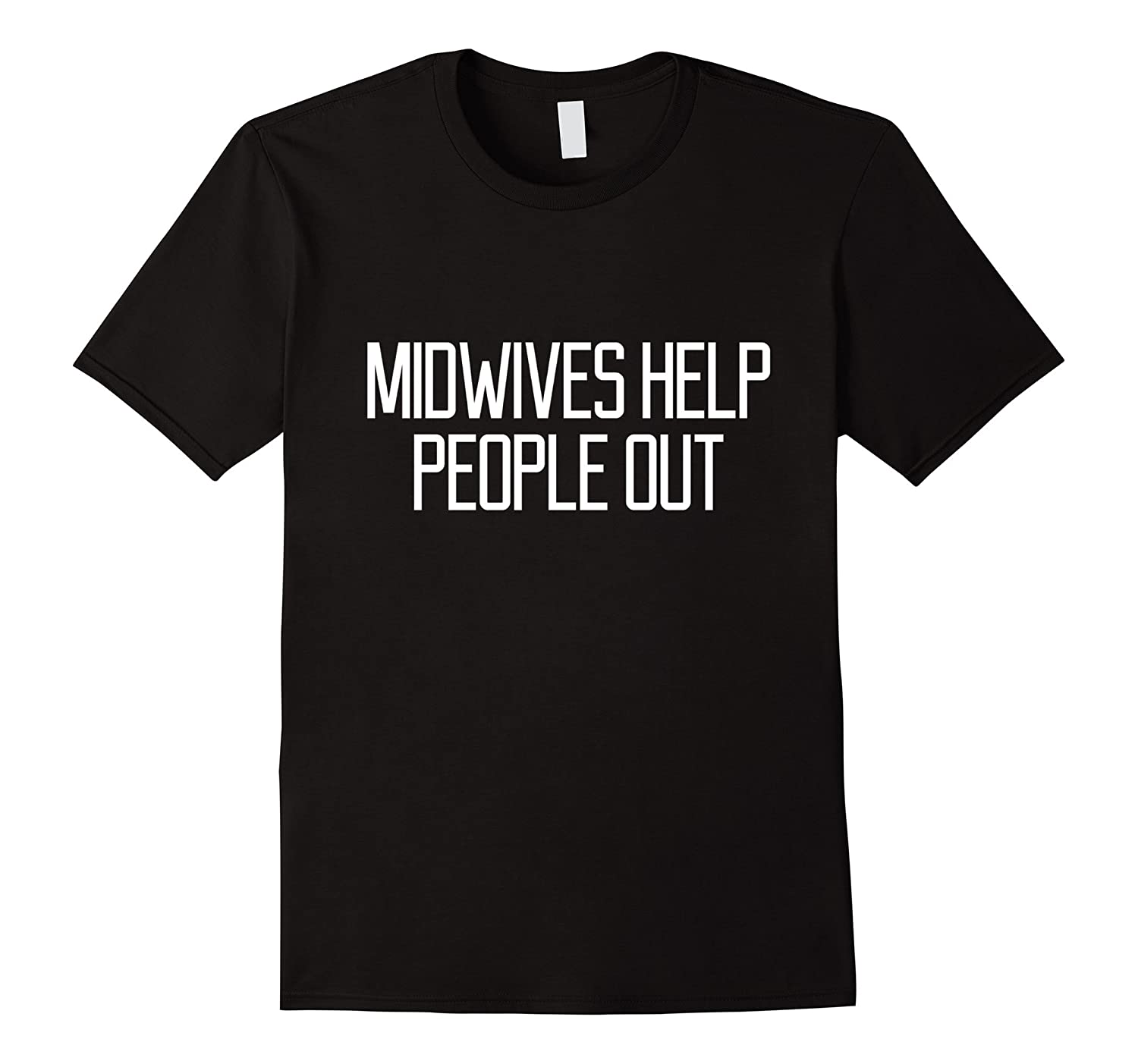 Midwives Help People Out Funny Women Saying Girl T-shirt-TH