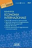 Elementi di Economia Internazionale: Teorie del commercio internazionale - Teorie dei meccanismi di aggiustamento della bilancia dei pagamenti - Mercato ... aggiustamento in economia aperta (Il timone)