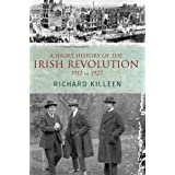A Short History of the Irish Revolution, 1912 to 1927: From the Ulster Crisis to the formation of the Irish Free State (Kille