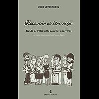 Recevoir et être reçu (Savoir-vivre et etiquette t. 1) (French Edition)