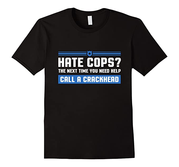 Police Quotes | Amazon Com Funny Sarcastic Police Quotes Hate Cops Call Crckhead