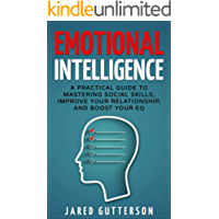Emotional Intelligence:  A Practical Guide to Mastering Social Skills, Improve Your Relationship, and Boost Your EQ (NLP, Body Language, Anger Management, Communication) (English Edition)