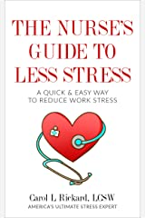 The Nurse's Guide to Less Stress: A Quick & Easy Way to Reduce Work Stress Kindle Edition