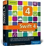 Swift 4: Das umfassende Praxisbuch. Apps entwickeln für iOS, macOS und Apple TV. Ideal für Umsteiger von Objective-C mit Programmiererfahrung.