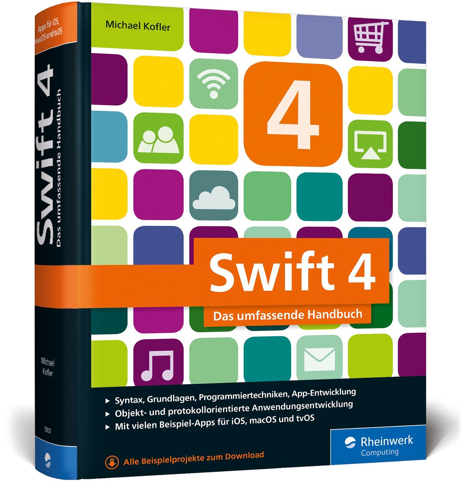 Swift 4: Das umfassende Handbuch. Apps entwickeln für iOS, macOS und ...