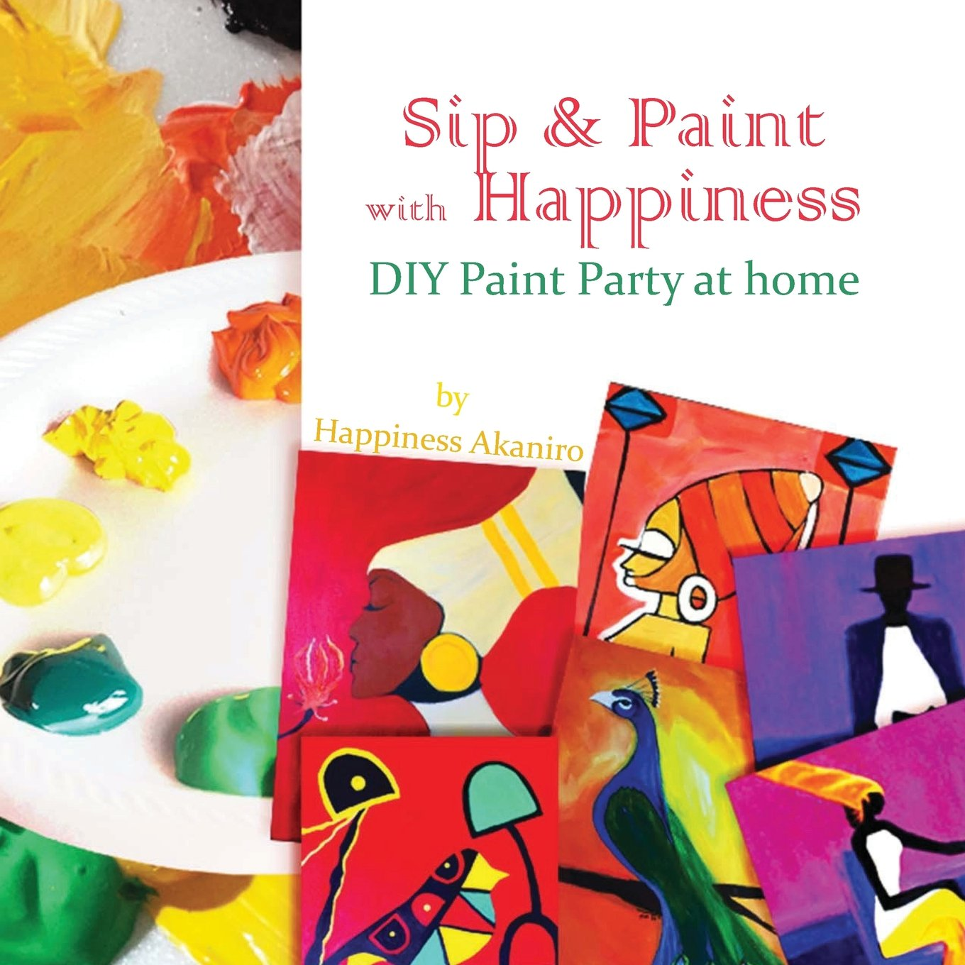 Download Sip & Paint with Happiness: Do-It-Yourself Paint Party at Home PDF