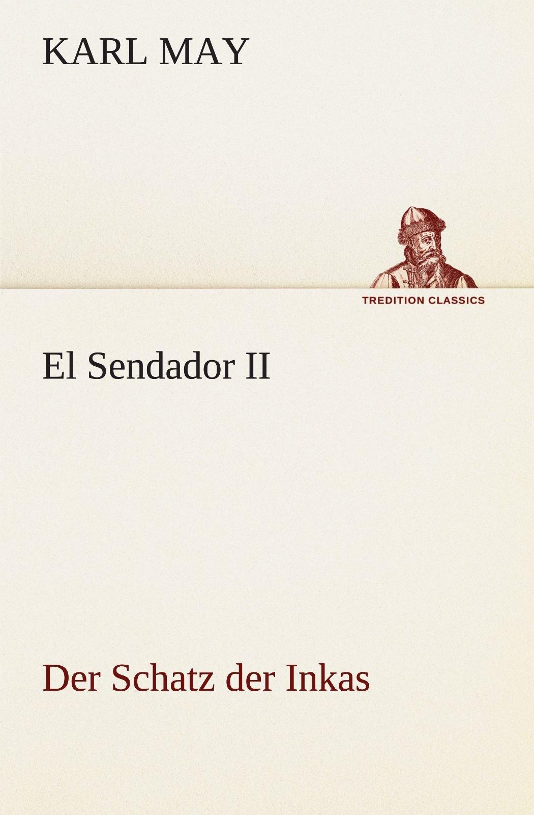 El Sendador II (Der Schatz der Inkas): Der Schatz der Inkas (TREDITION CLASSICS) (German Edition) pdf