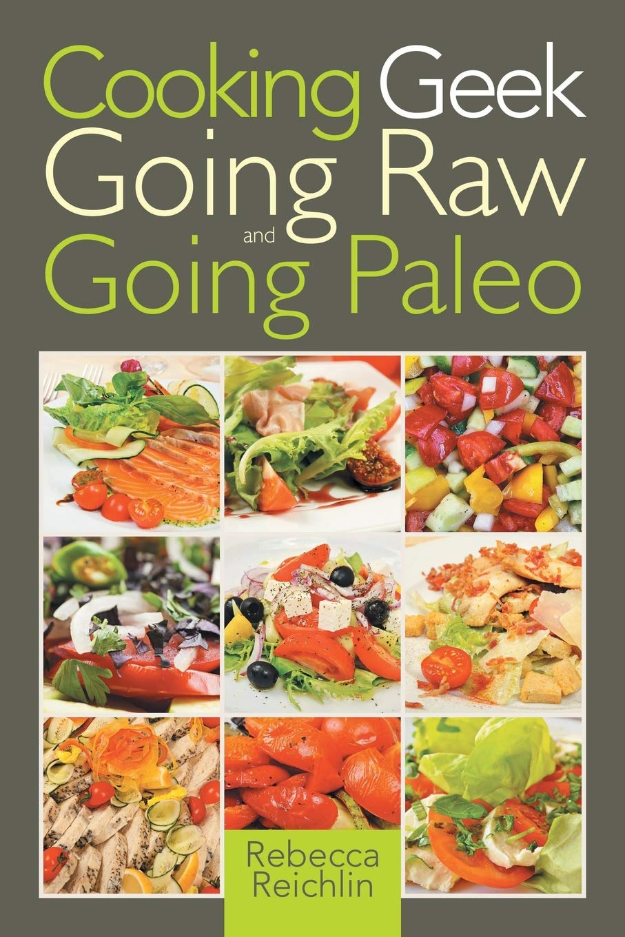 Cooking Geek: Going Raw and Going Paleo: Amazon.es: Reichlin ...
