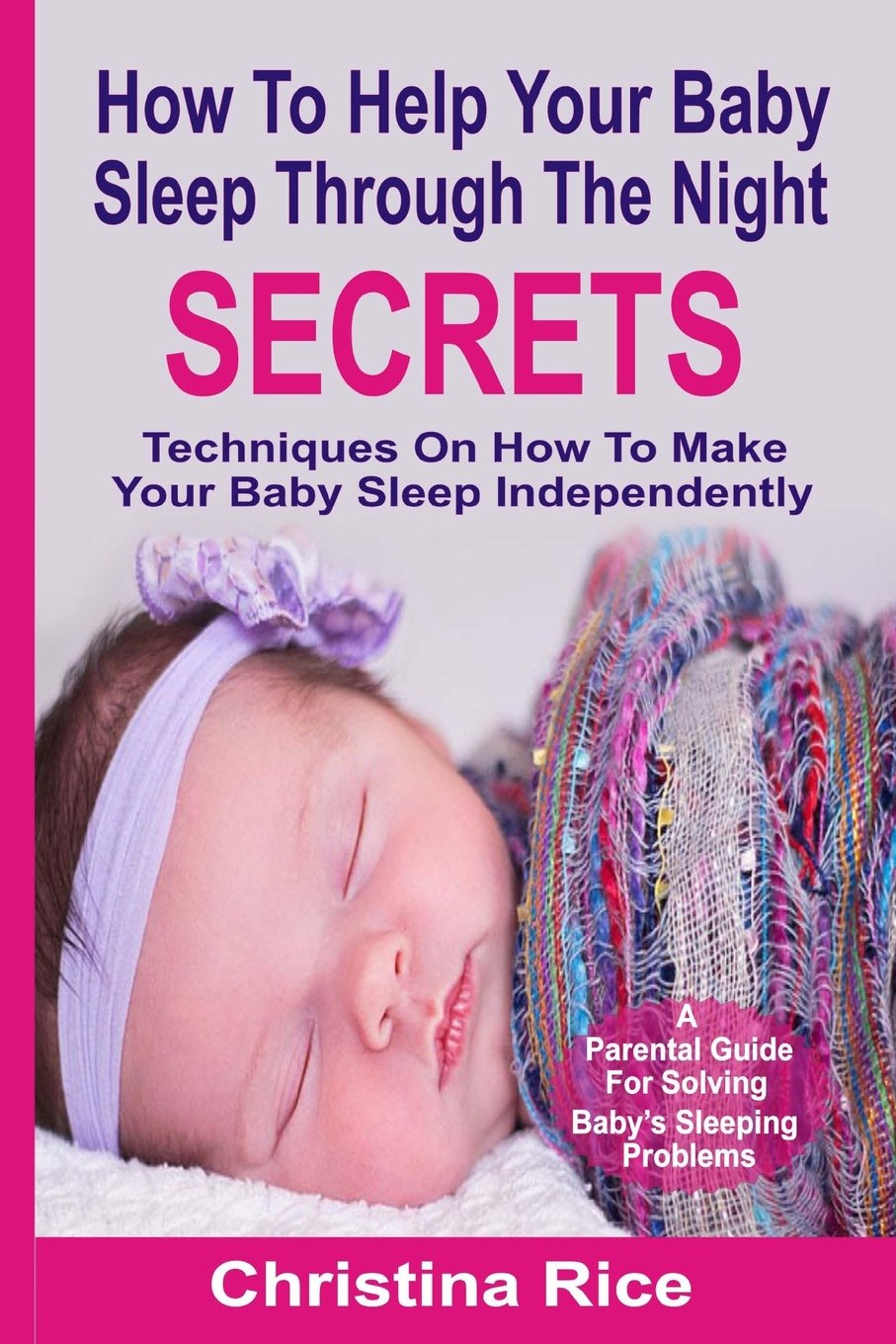 Download How To Help Your Baby Sleep Through The Night Secrets: Techniques On How To Make Your Baby Sleep Independently pdf